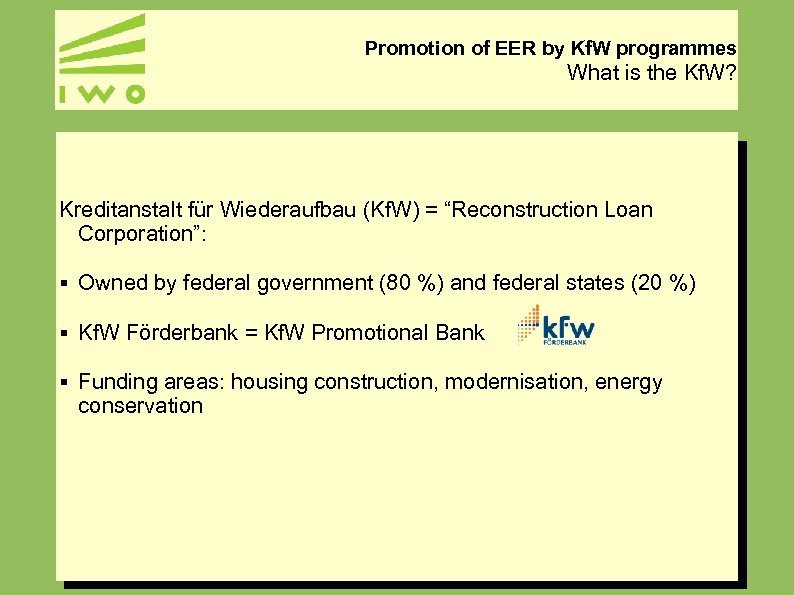 Promotion of EER by Kf. W programmes What is the Kf. W? Kreditanstalt für