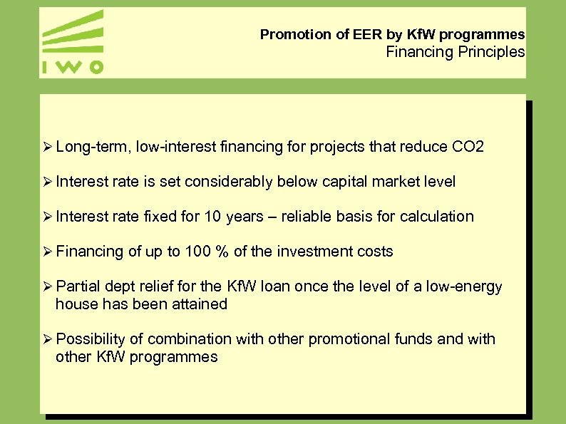 Promotion of EER by Kf. W programmes Financing Principles Ø Long-term, low-interest financing for