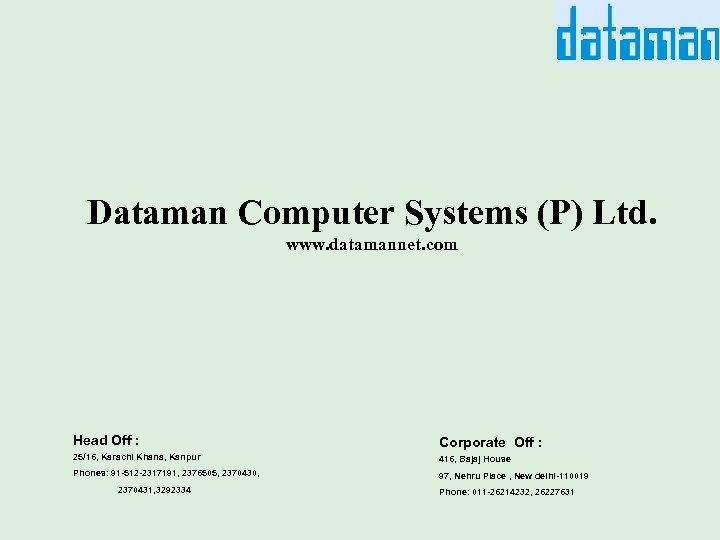 Dataman Computer Systems (P) Ltd. www. datamannet. com Head Off : Corporate Off :