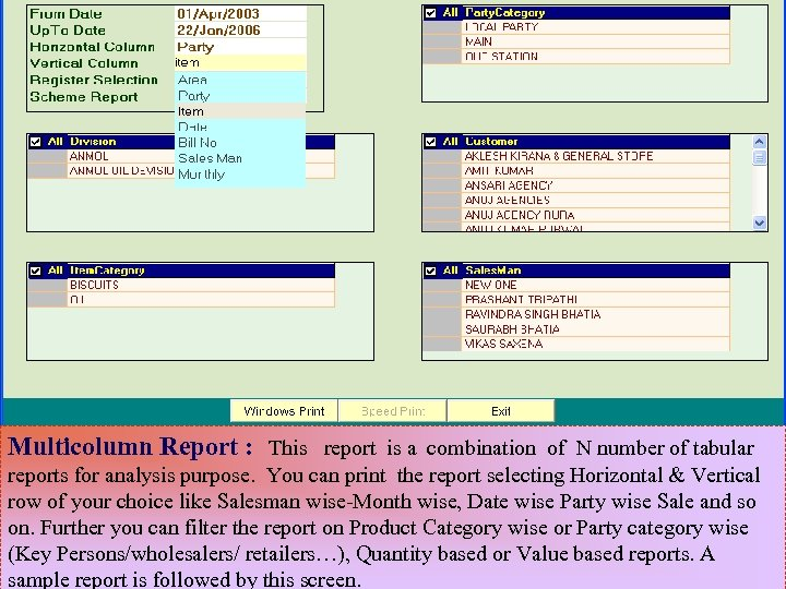 Multicolumn Report : This report is a combination of N number of tabular reports