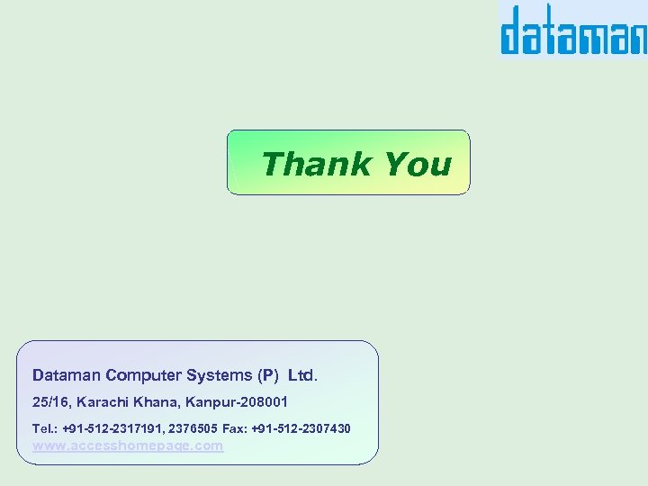 Thank You Dataman Computer Systems (P) Ltd. 25/16, Karachi Khana, Kanpur-208001 Tel. : +91