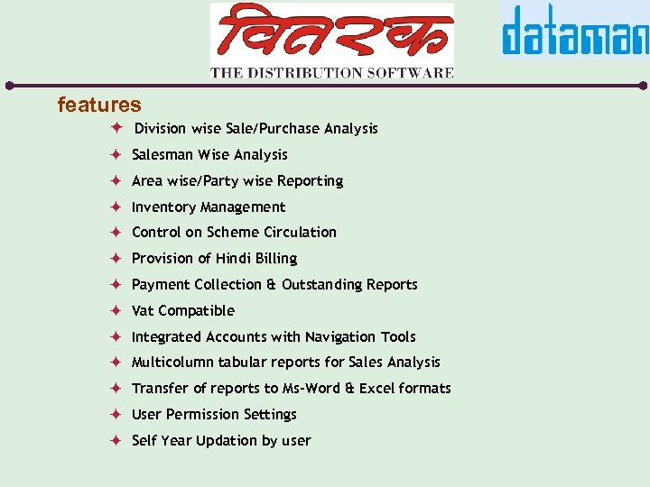 features ö Division wise Sale/Purchase Analysis ö Salesman Wise Analysis ö Area wise/Party wise
