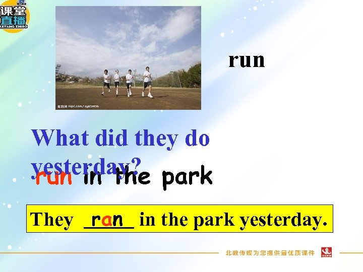 run What did they do yesterday? park run in the They ran in the