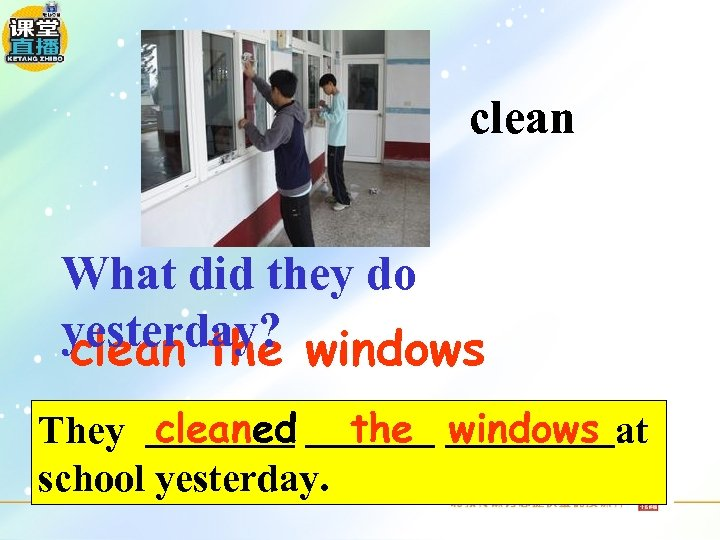 clean What did they do yesterday? windows clean the They cleaned the windows at