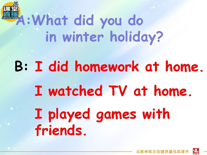 A: What did you do in winter holiday? B: I did homework at home.