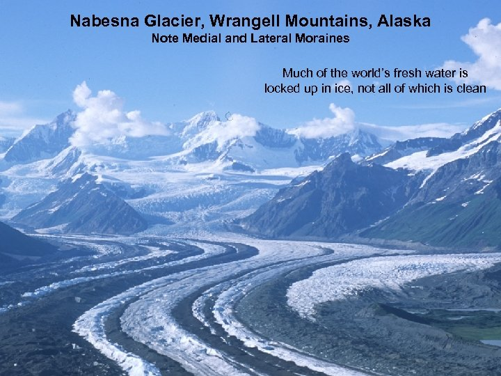 Nabesna Glacier, Wrangell Mountains, Alaska Note Medial and Lateral Moraines Much of the world's