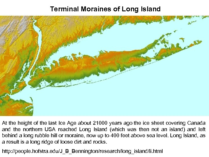 Terminal Moraines of Long Island At the height of the last Ice Age about