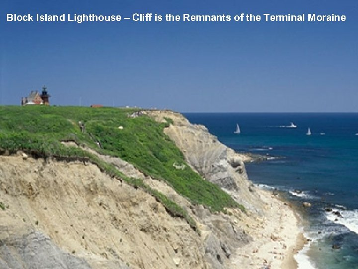Block Island Lighthouse – Cliff is the Remnants of the Terminal Moraine