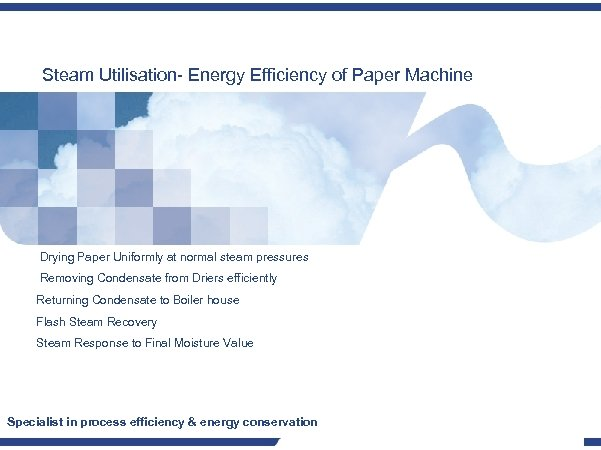 Steam Utilisation- Energy Efficiency of Paper Machine Drying Paper Uniformly at normal steam pressures