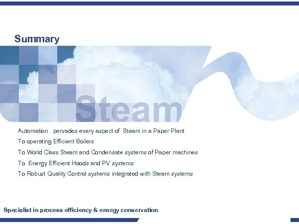 Summary Automation pervades every aspect of Steam in a Paper Plant To operating Efficient