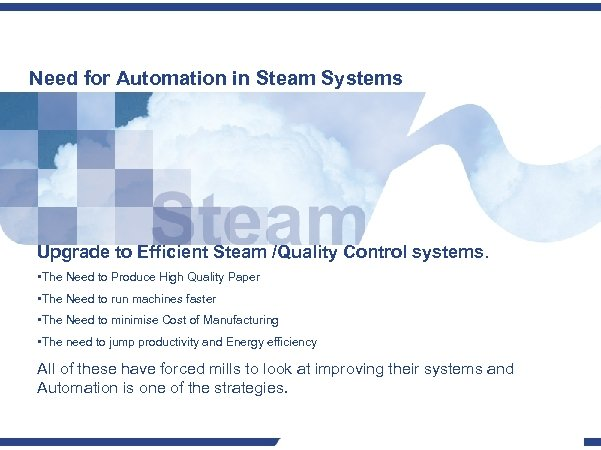 Need for Automation in Steam Systems Upgrade to Efficient Steam /Quality Control systems. •