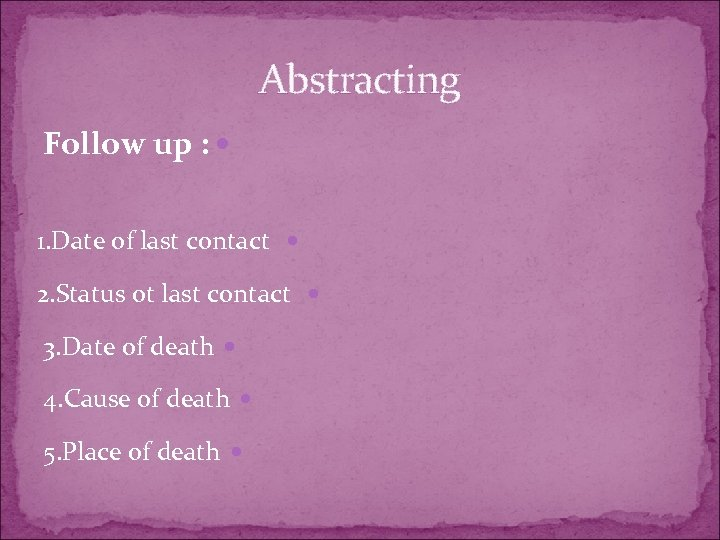 Abstracting Follow up : 1. Date of last contact 2. Status ot last contact