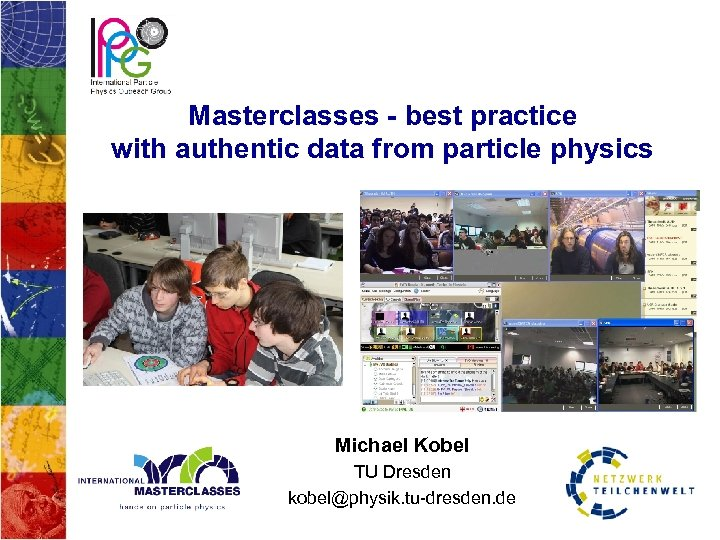 Masterclasses - best practice with authentic data from particle physics Michael Kobel TU Dresden