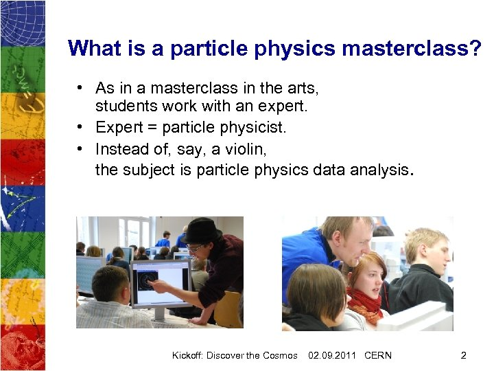 What is a particle physics masterclass? • As in a masterclass in the arts,