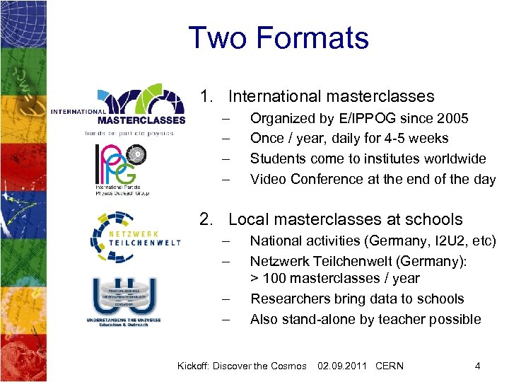 Two Formats 1. International masterclasses – – Organized by E/IPPOG since 2005 Once /