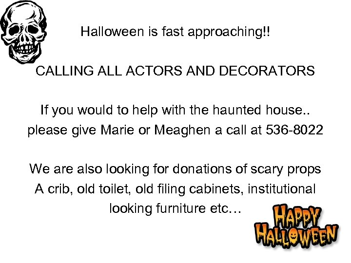 Halloween is fast approaching!! CALLING ALL ACTORS AND DECORATORS If you would to help