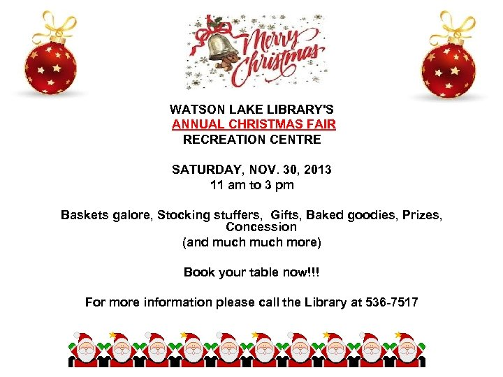 WATSON LAKE LIBRARY'S ANNUAL CHRISTMAS FAIR RECREATION CENTRE SATURDAY, NOV. 30, 2013 11 am