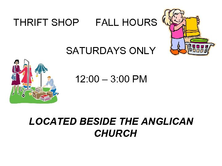 THRIFT SHOP FALL HOURS SATURDAYS ONLY 12: 00 – 3: 00 PM LOCATED BESIDE