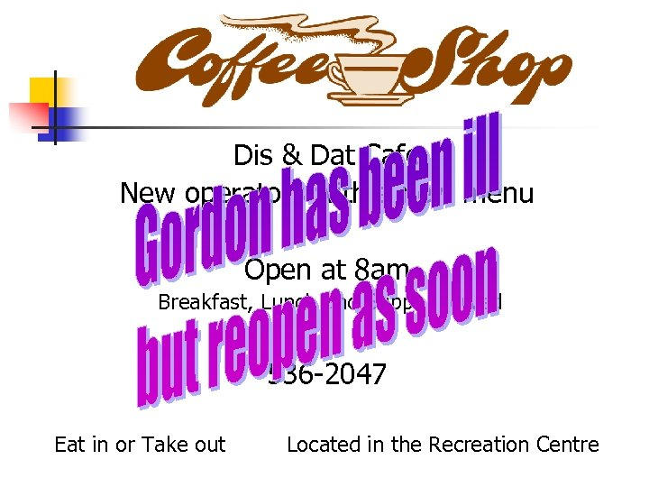 Dis & Dat Cafe New operators with a new menu Open at 8 am