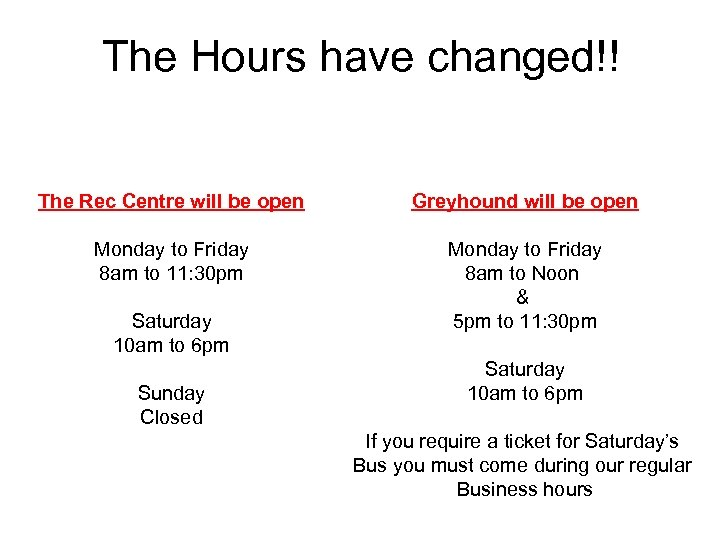 The Hours have changed!! The Rec Centre will be open Greyhound will be open