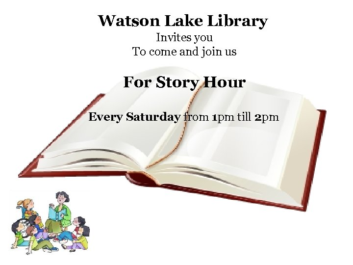 Watson Lake Library Invites you To come and join us For Story Hour Every