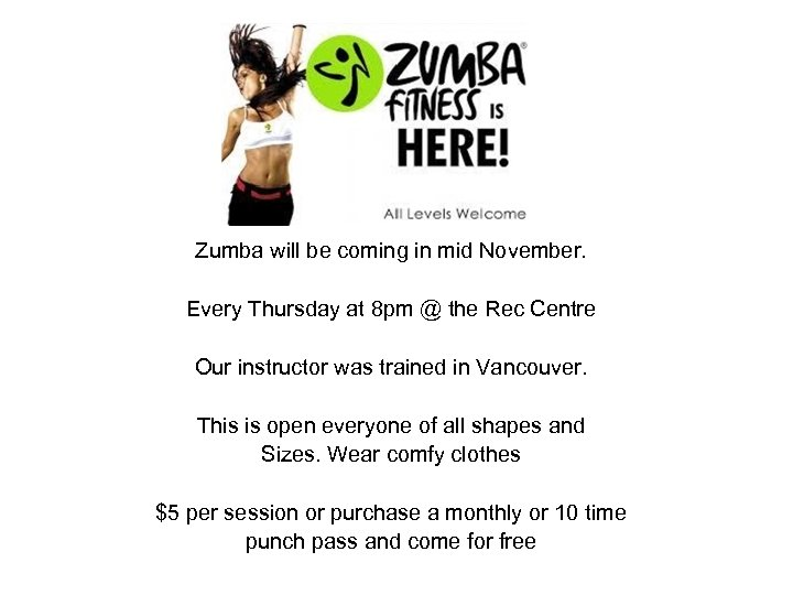 Zumba will be coming in mid November. Every Thursday at 8 pm @ the