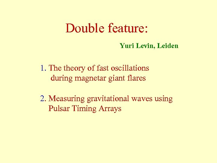 Double feature: Yuri Levin, Leiden 1. The theory of fast oscillations during magnetar giant