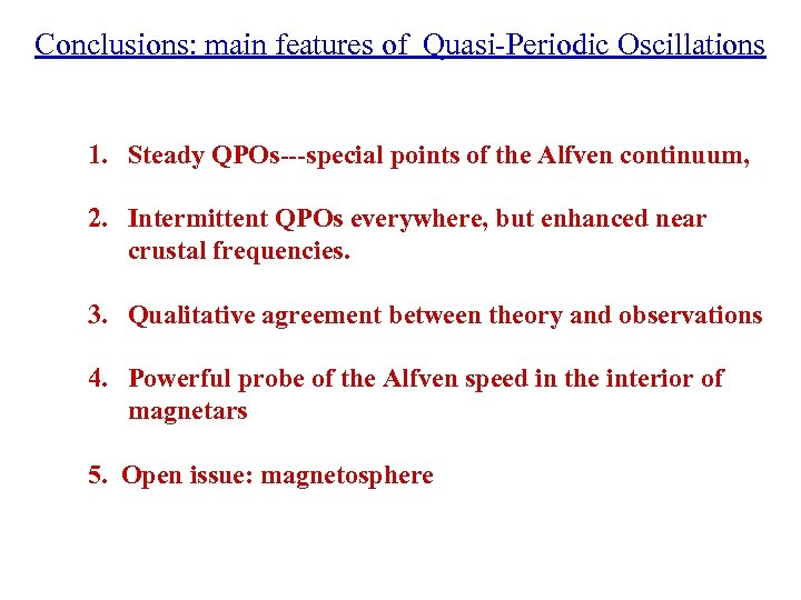 Conclusions: main features of Quasi-Periodic Oscillations 1. Steady QPOs---special points of the Alfven continuum,