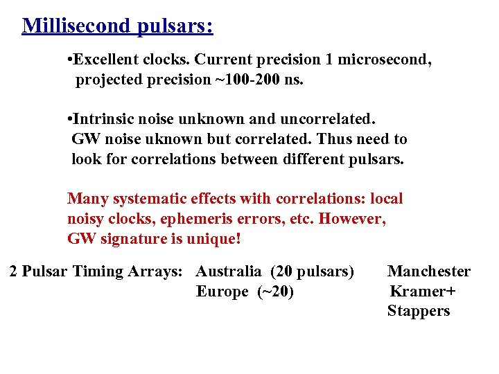 Millisecond pulsars: • Excellent clocks. Current precision 1 microsecond, projected precision ~100 -200 ns.