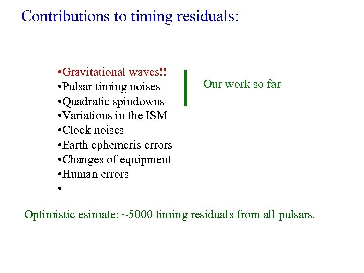 Contributions to timing residuals: • Gravitational waves!! • Pulsar timing noises • Quadratic spindowns