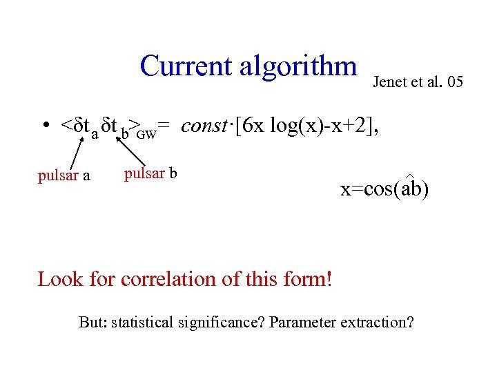 Current algorithm Jenet et al. 05 • <δt a δt b> = const·[6 x