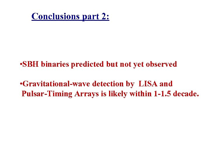 Conclusions part 2: • SBH binaries predicted but not yet observed • Gravitational-wave detection