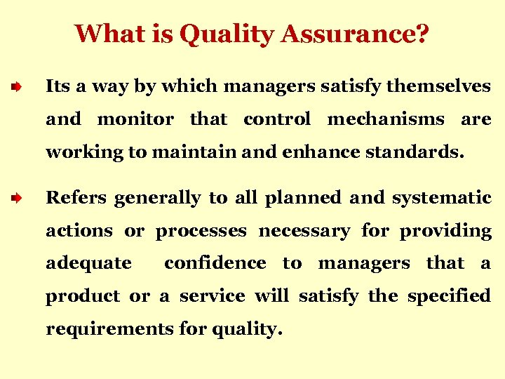 What is Quality Assurance? Its a way by which managers satisfy themselves and monitor