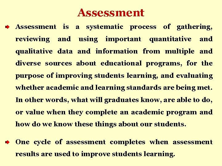 Assessment is a systematic process of gathering, reviewing and using important quantitative and qualitative