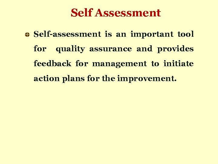 Self Assessment Self-assessment is an important tool for quality assurance and provides feedback