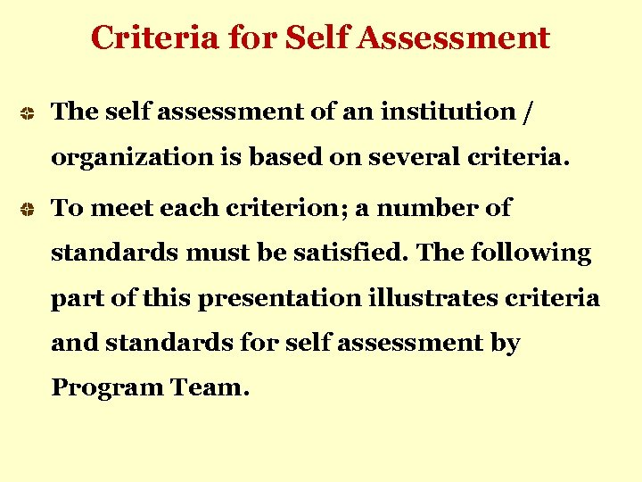 Criteria for Self Assessment The self assessment of an institution / organization is based
