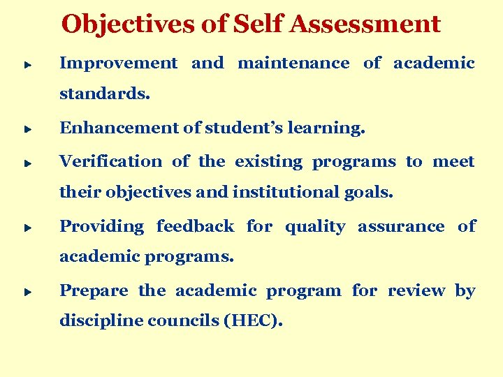 Objectives of Self Assessment Improvement and maintenance of academic standards. Enhancement of student's learning.