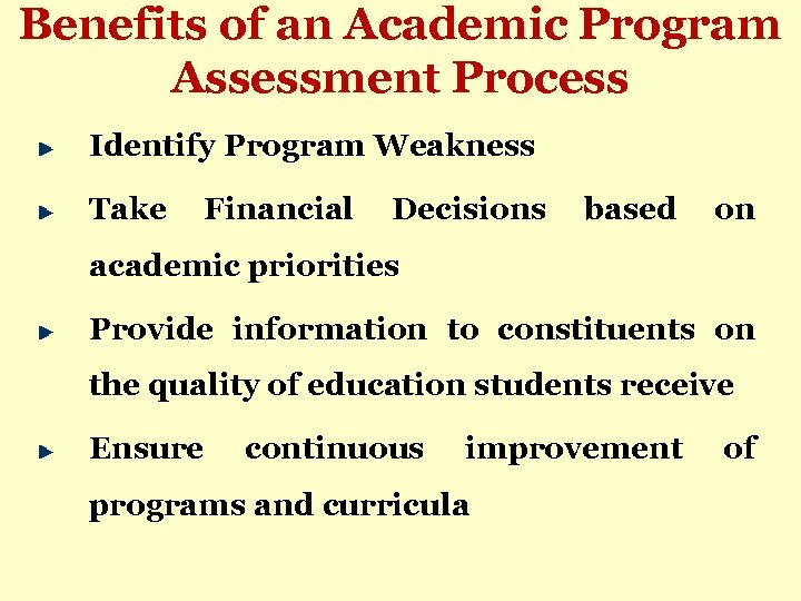 Benefits of an Academic Program Assessment Process Identify Program Weakness Take Financial Decisions based