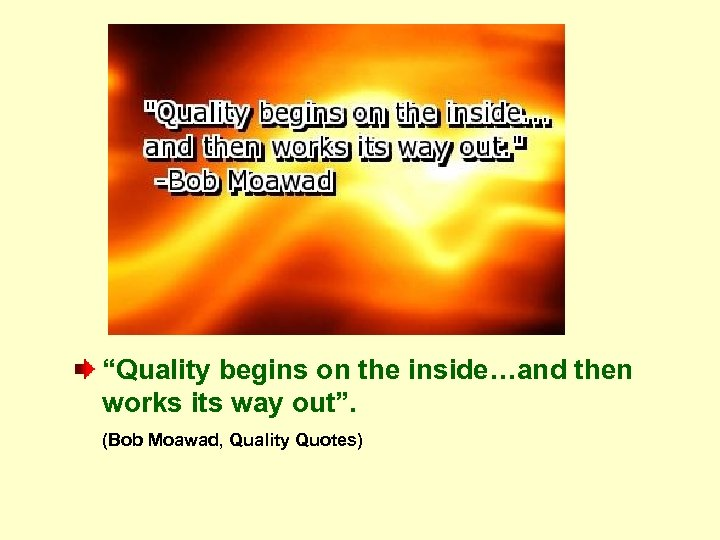 """""""Quality begins on the inside…and then works its way out"""". (Bob Moawad, Quality Quotes)"""