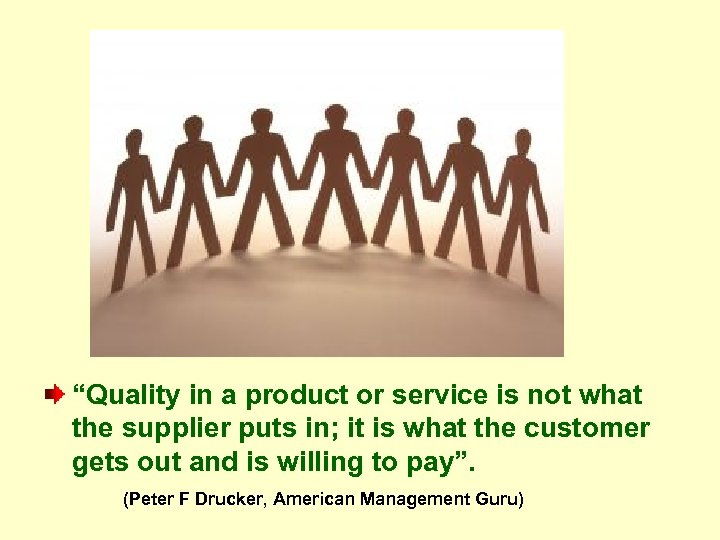 """""""Quality in a product or service is not what the supplier puts in; it"""