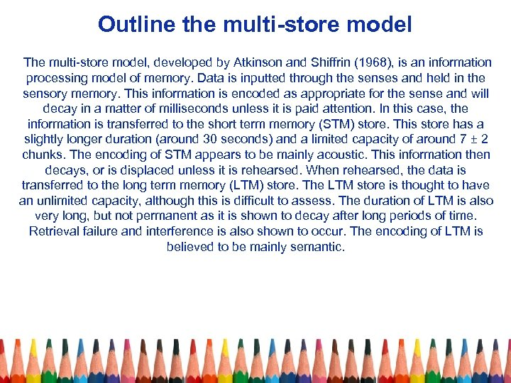Outline the multi-store model The multi-store model, developed by Atkinson and Shiffrin (1968), is