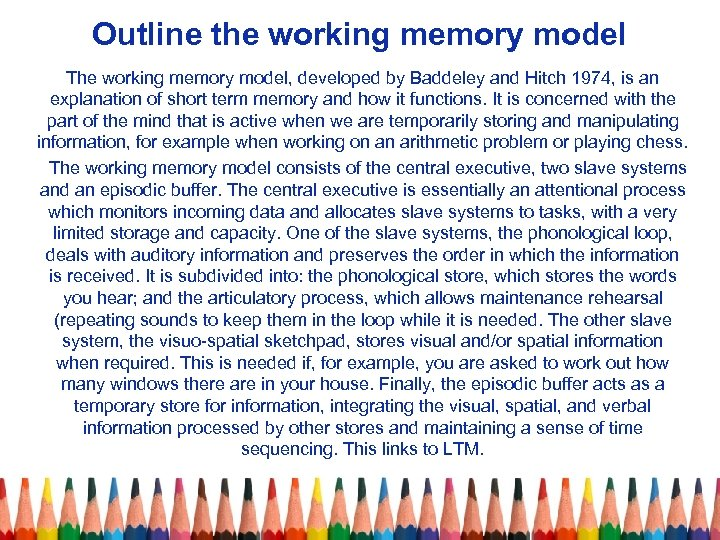 Outline the working memory model The working memory model, developed by Baddeley and Hitch