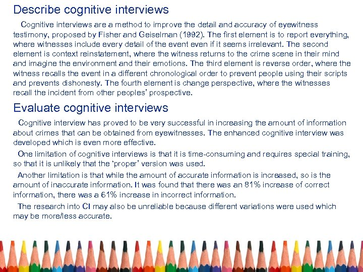 Describe cognitive interviews Cognitive interviews are a method to improve the detail and accuracy