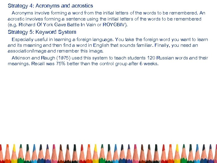 Strategy 4: Acronyms and acrostics Acronyms involve forming a word from the initial letters