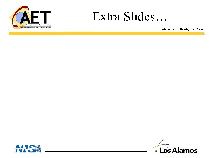 Extra Slides… AET-6: NDE Development Team