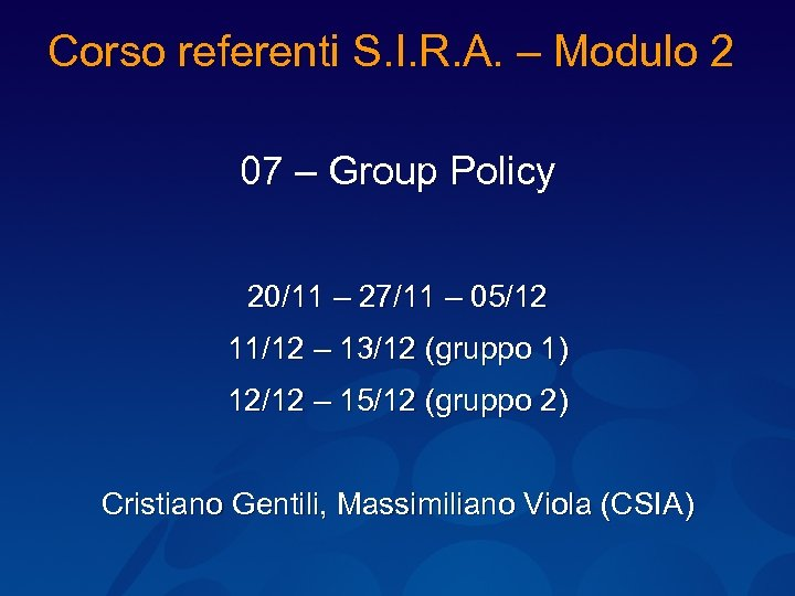 Corso referenti S. I. R. A. – Modulo 2 07 – Group Policy 20/11