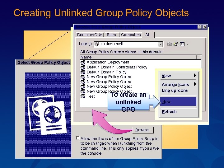 Creating Unlinked Group Policy Objects Browse for a Group Policy Object Domains/OUs Look in: