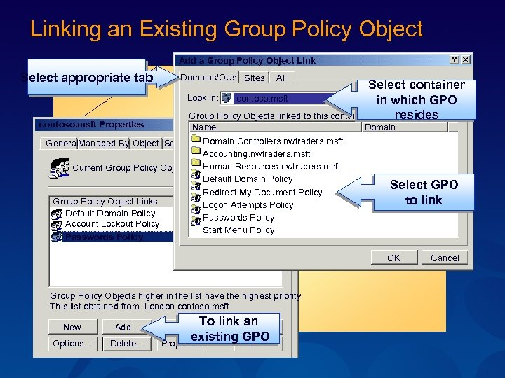 Linking an Existing Group Policy Object Add a Group Policy Object Link Select appropriate