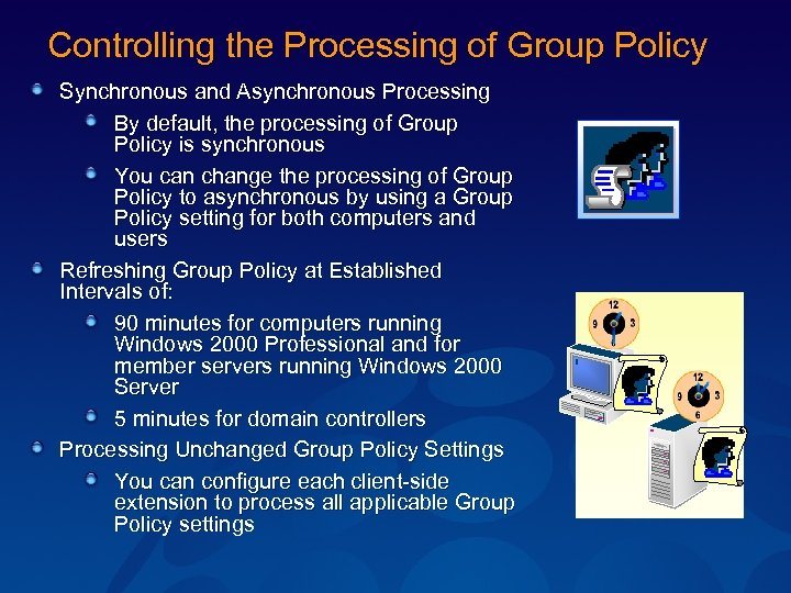 Controlling the Processing of Group Policy Synchronous and Asynchronous Processing By default, the processing