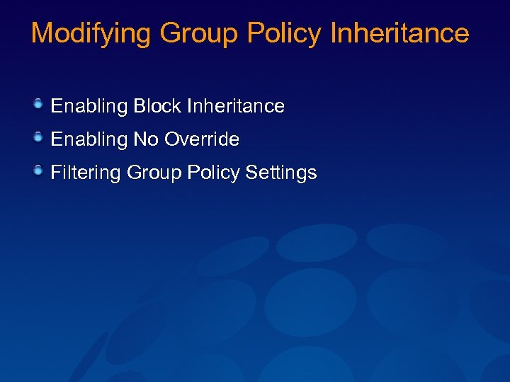 Modifying Group Policy Inheritance Enabling Block Inheritance Enabling No Override Filtering Group Policy Settings